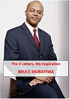 The 3 letters my inspiration bruce mubayiwa