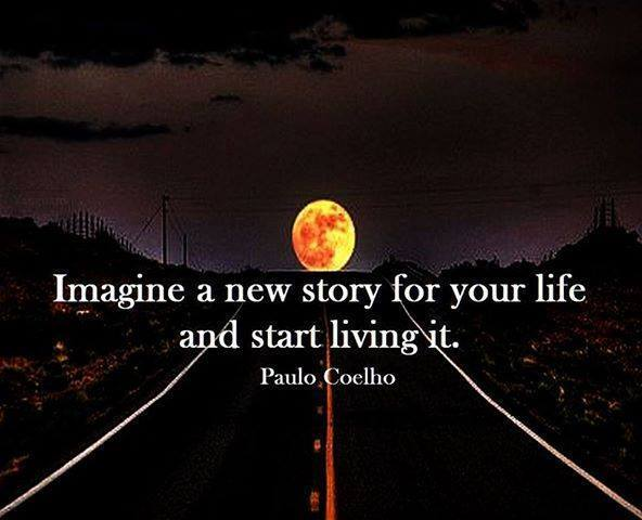 Imagine a new story for your life and start living it