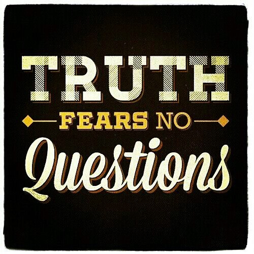 Truth fears no questions