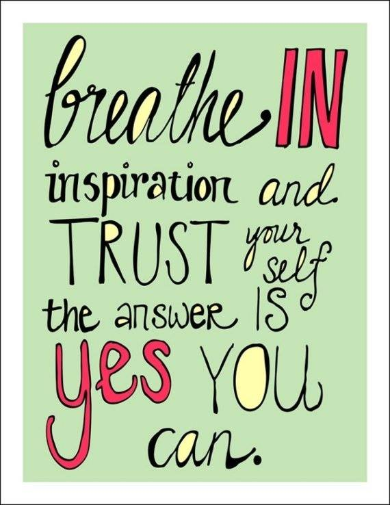 Breath in inspiration and trust yourself